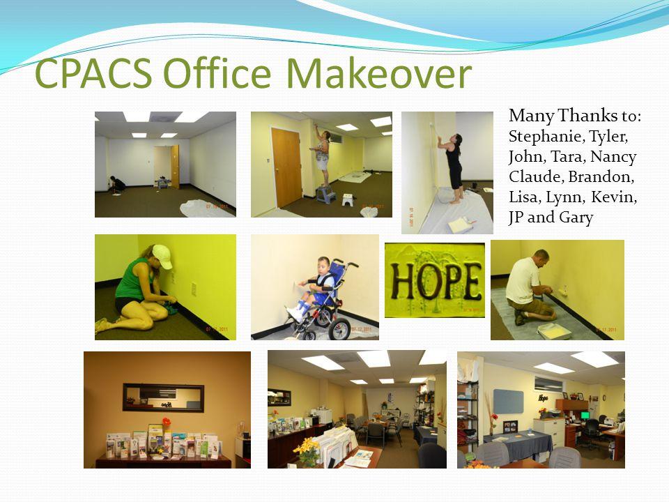 CPACS Office Makeover Many Thanks to: Stephanie, Tyler, John, Tara, Nancy Claude, Brandon, Lisa, Lynn, Kevin, JP and Gary