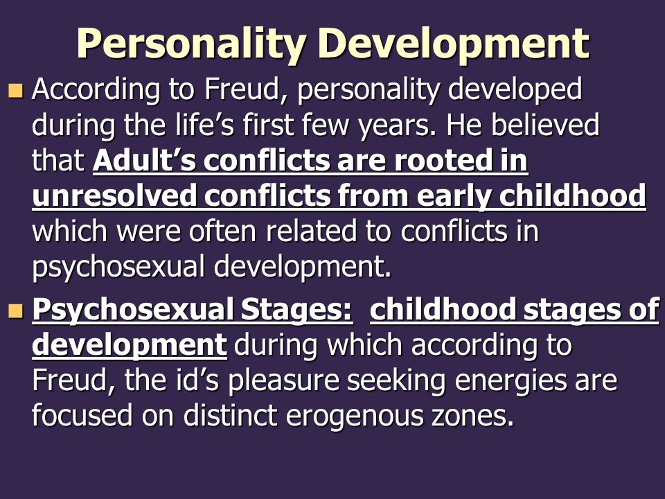 Personality Development According to Freud, personality developed during the life's first few years.
