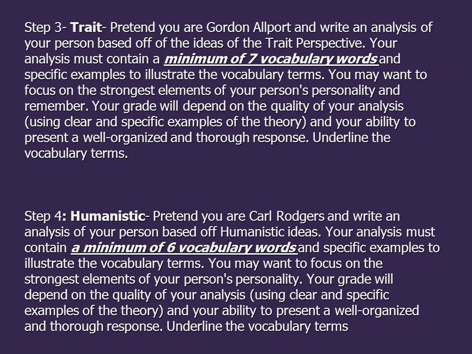 Step 3- Trait- Pretend you are Gordon Allport and write an analysis of your person based off of the ideas of the Trait Perspective.