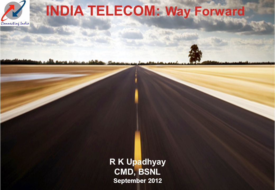 INDIA TELECOM: Way Forward R K Upadhyay CMD, BSNL September 2012