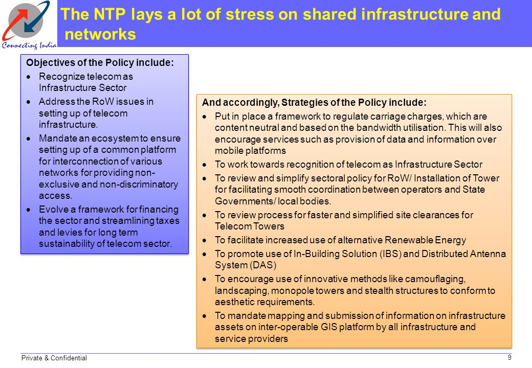 Private & Confidential The NTP lays a lot of stress on shared infrastructure and networks Objectives of the Policy include:  Recognize telecom as Inf