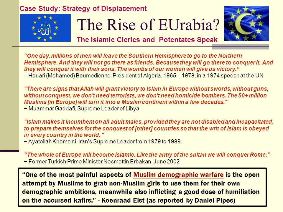"""The Rise of EUrabia? """"One day, millions of men will leave the Southern Hemisphere to go to the Northern Hemisphere. And they will not go there as frie"""