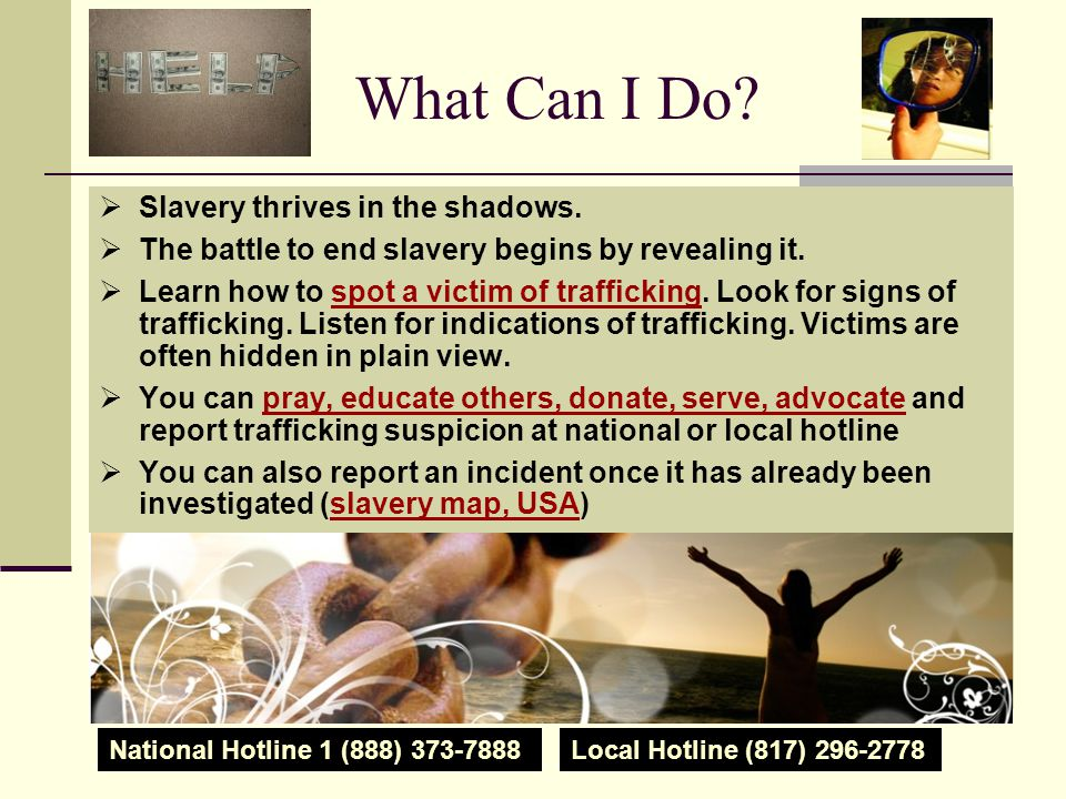 What Can I Do. Slavery thrives in the shadows.