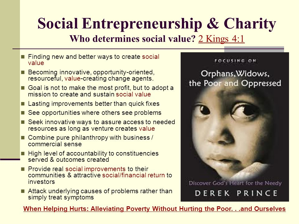 Social Entrepreneurship & Charity Who determines social value? 2 Kings 4:12 Kings 4:1 Finding new and better ways to create social value Becoming inno