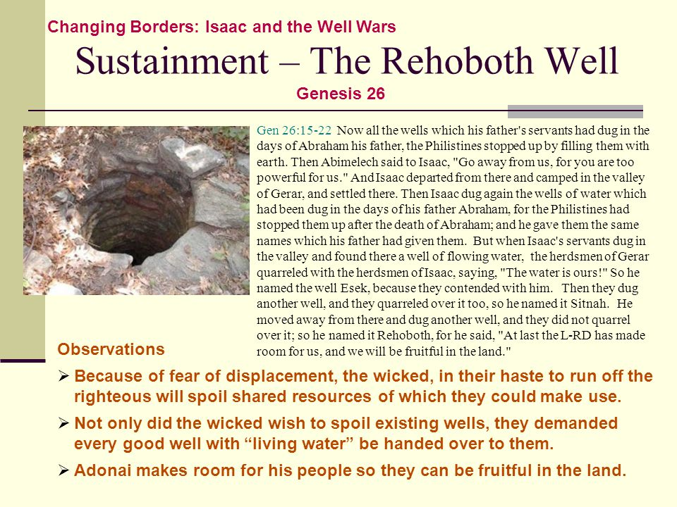 Sustainment – The Rehoboth Well Gen 26:15-22 Now all the wells which his father s servants had dug in the days of Abraham his father, the Philistines stopped up by filling them with earth.