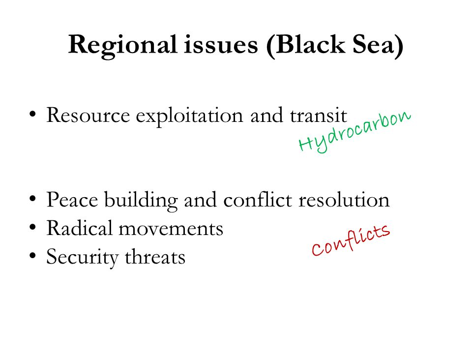 Regional issues (Black Sea) Resource exploitation and transit Peace building and conflict resolution Radical movements Security threats Hydrocarbon Conflicts