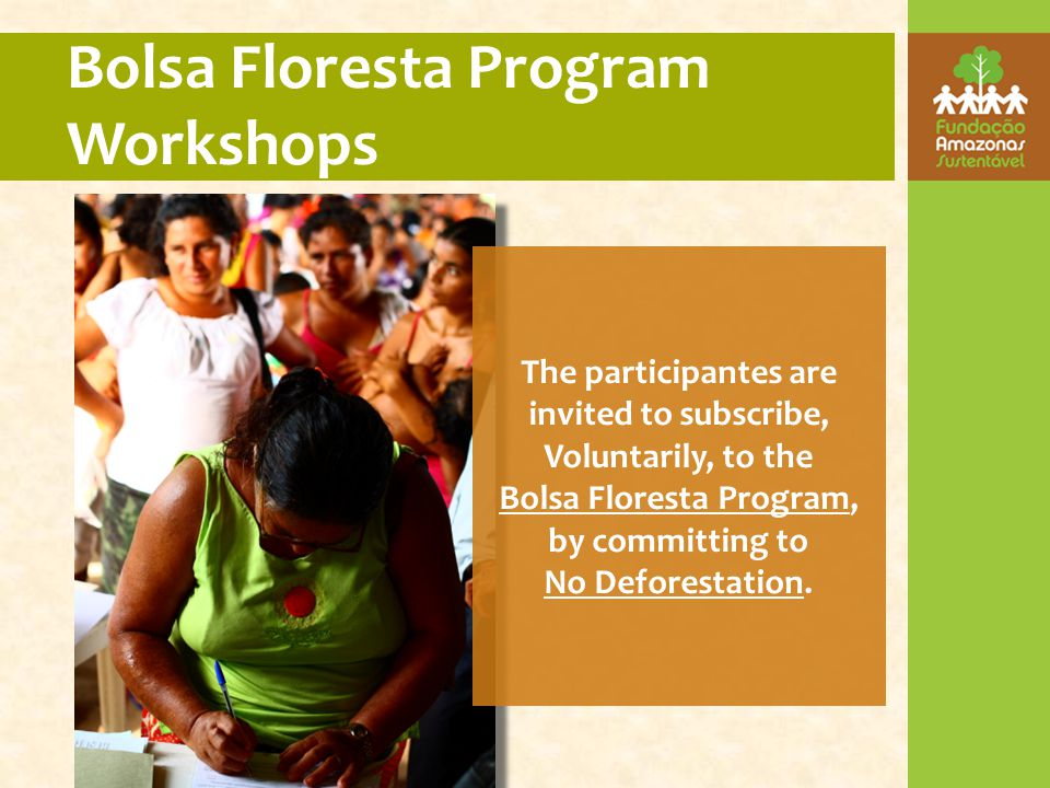 The participantes are invited to subscribe, Voluntarily, to the Bolsa Floresta Program, by committing to No Deforestation.