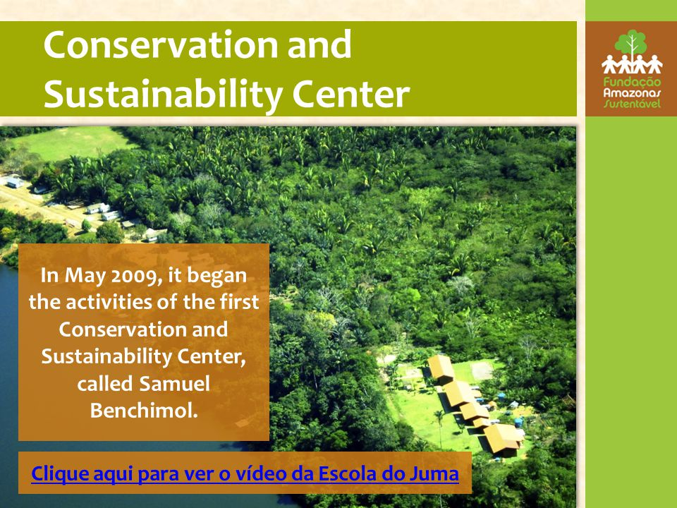 In May 2009, it began the activities of the first Conservation and Sustainability Center, called Samuel Benchimol.