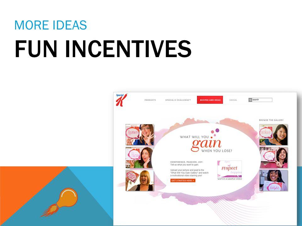 MORE IDEAS FUN INCENTIVES