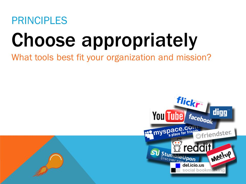 PRINCIPLES Choose appropriately What tools best fit your organization and mission