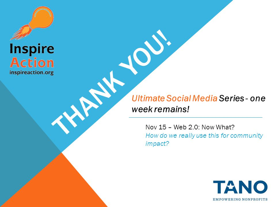 THANK YOU! Ultimate Social Media Series - one week remains! Nov 15 – Web 2.0: Now What? How do we really use this for community impact?