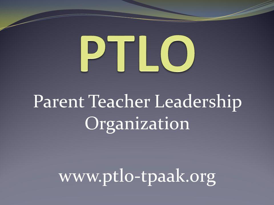 Parent Teacher Leadership Organization www.ptlo-tpaak.org