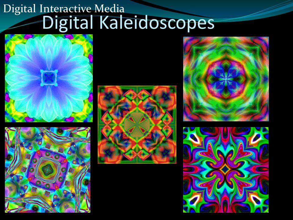Digital Kaleidoscopes Digital Interactive Media