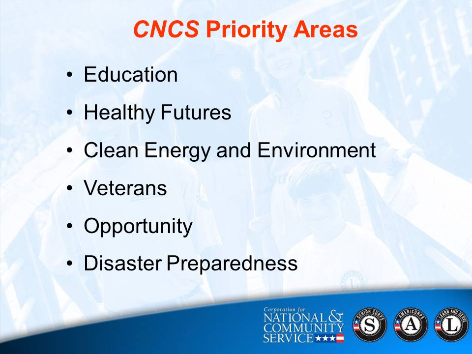 Education Healthy Futures Clean Energy and Environment Veterans Opportunity Disaster Preparedness CNCS Priority Areas