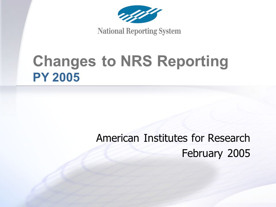 Changes for PY 2005 Changes to NRS Reporting PY 2005 American Institutes for Research February 2005