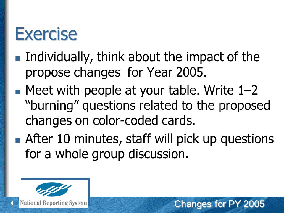 "Changes for PY 2005 4 Individually, think about the impact of the propose changes for Year 2005. Meet with people at your table. Write 1–2 ""burning"" q"