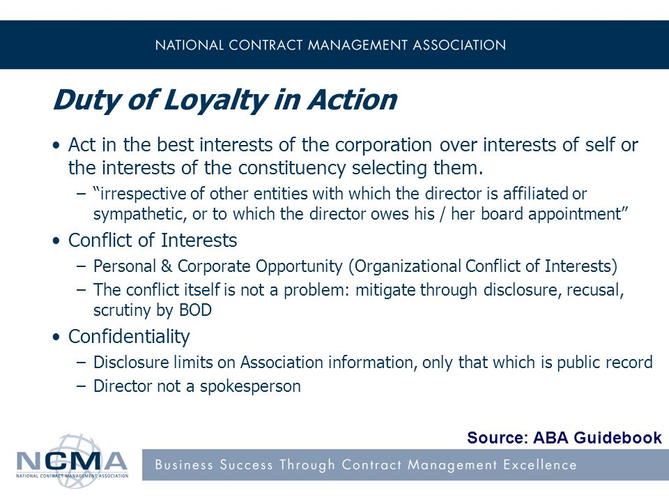 Duty of Loyalty in Action Act in the best interests of the corporation over interests of self or the interests of the constituency selecting them.