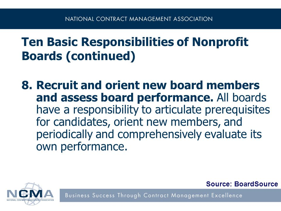 Ten Basic Responsibilities of Nonprofit Boards (continued) 8.Recruit and orient new board members and assess board performance.