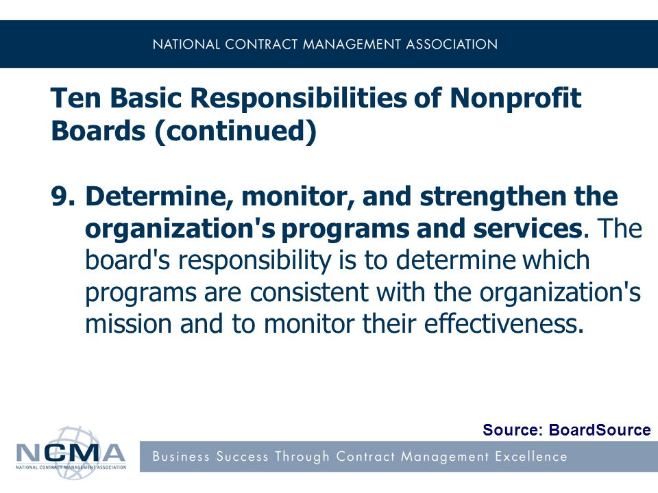 Ten Basic Responsibilities of Nonprofit Boards (continued) 9.Determine, monitor, and strengthen the organization s programs and services.