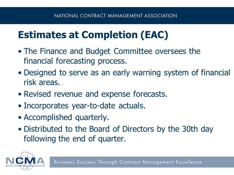 Estimates at Completion (EAC) The Finance and Budget Committee oversees the financial forecasting process.