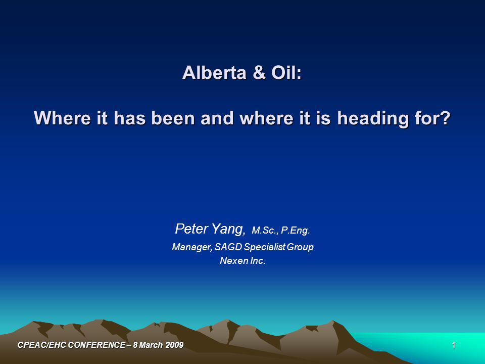 22CPEAC/EHC CONFERENCE – 8 March 2009 Alberta's oil reserves will last for at least another 100 years.