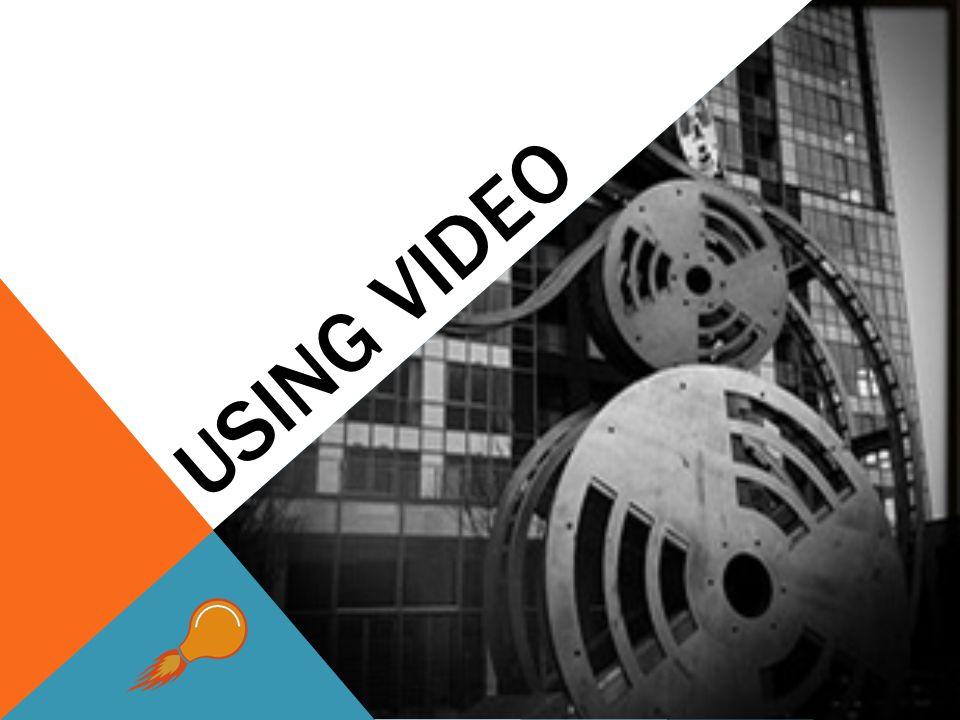 USING VIDEO