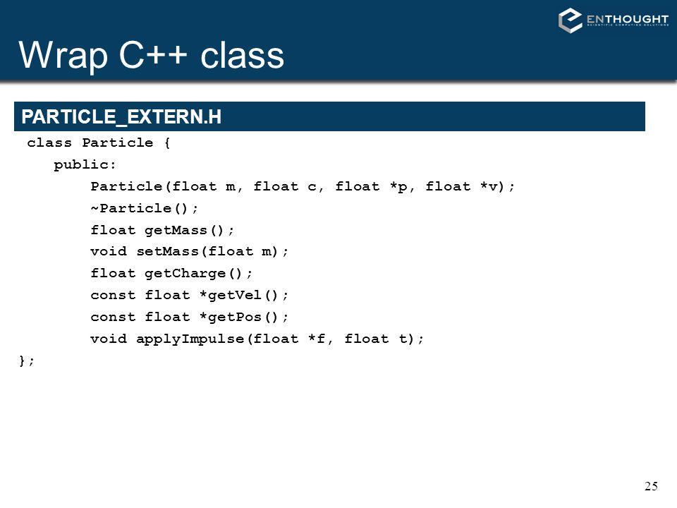 25 class Particle { public: Particle(float m, float c, float *p, float *v); ~Particle(); float getMass(); void setMass(float m); float getCharge(); co