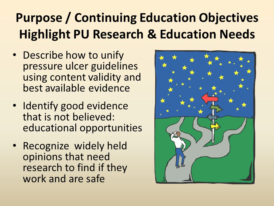 Purpose / Continuing Education Objectives Highlight PU Research & Education Needs Describe how to unify pressure ulcer guidelines using content validi