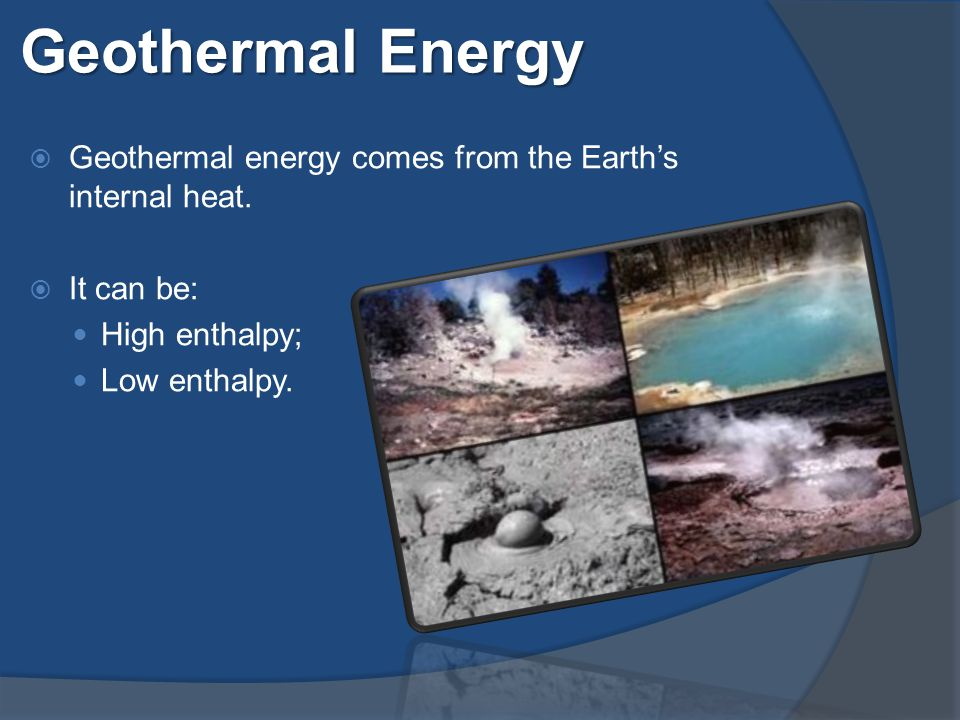 Geothermal Energy  Geothermal energy comes from the Earth's internal heat.