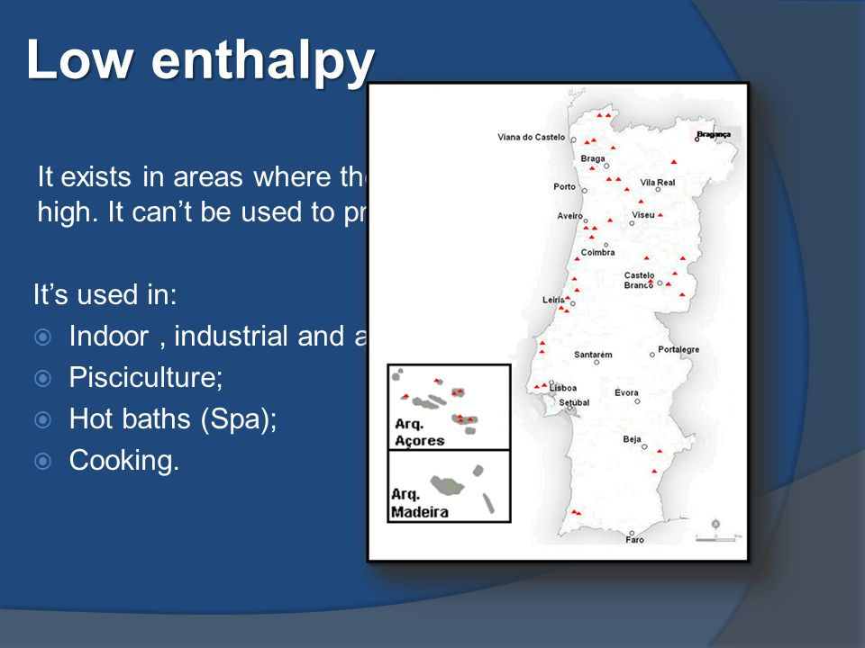 Low enthalpy It exists in areas where the energy flow isn't so high.
