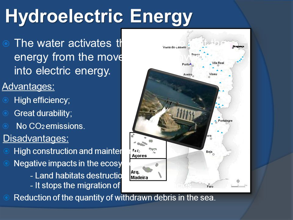 Hydroelectric Energy  The water activates the turbine so that the energy from the movement is converted into electric energy.