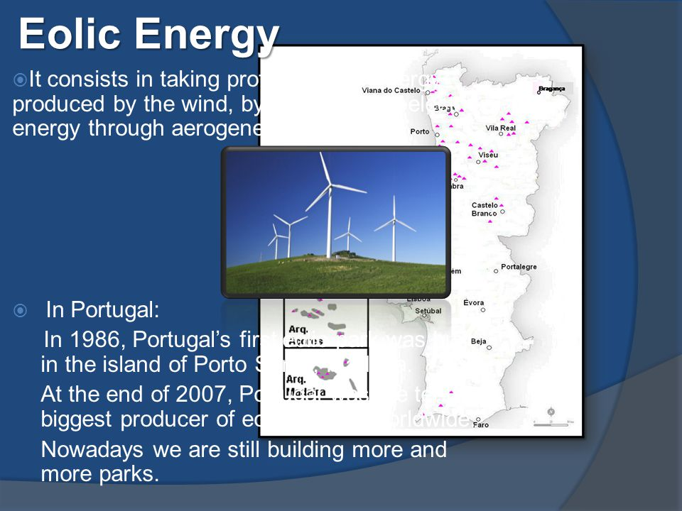 Eolic Energy  It consists in taking profit from the energy produced by the wind, by turning it into electric energy through aerogenerators.  In Port