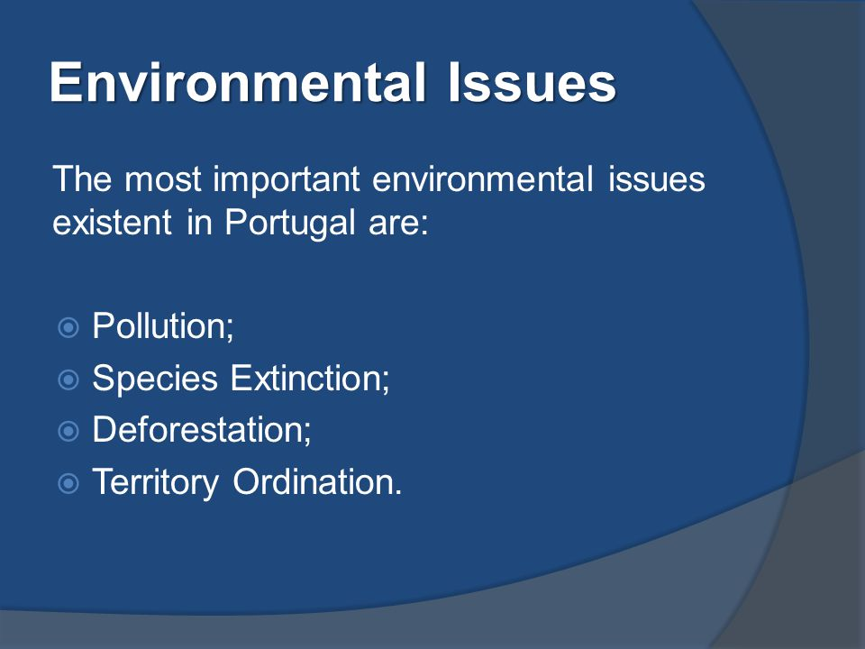 Environmental Issues The most important environmental issues existent in Portugal are:  Pollution;  Species Extinction;  Deforestation;  Territory Ordination.