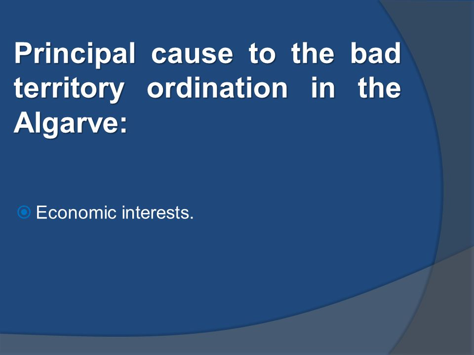 Principal cause to the bad territory ordination in the Algarve:  Economic interests.