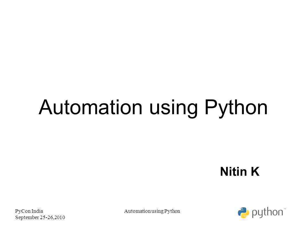 PyCon India September 25-26,2010 Automation using Python Nitin K Automation using Python