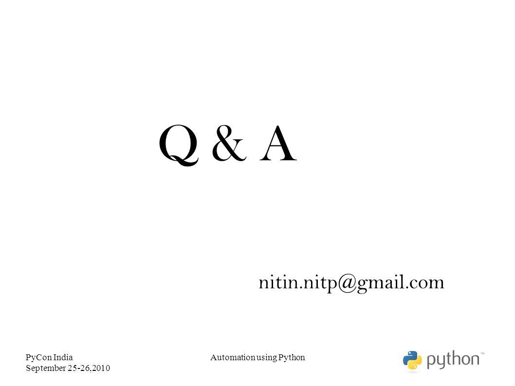 PyCon India September 25-26,2010 Q & A Automation using Python nitin.nitp@gmail.com