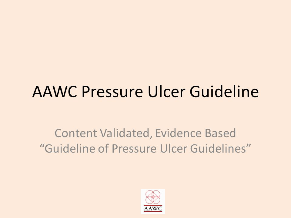 AAWC Pressure Ulcer Guideline Content Validated, Evidence Based Guideline of Pressure Ulcer Guidelines