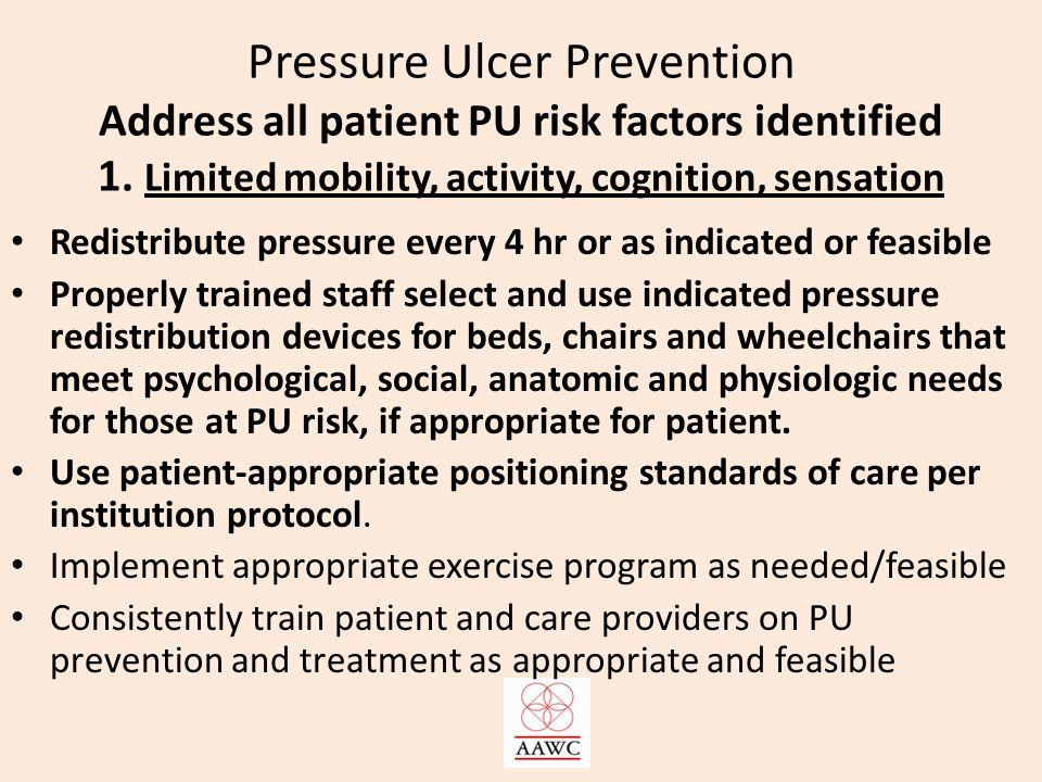 Pressure Ulcer Prevention Address all patient PU risk factors identified 1.