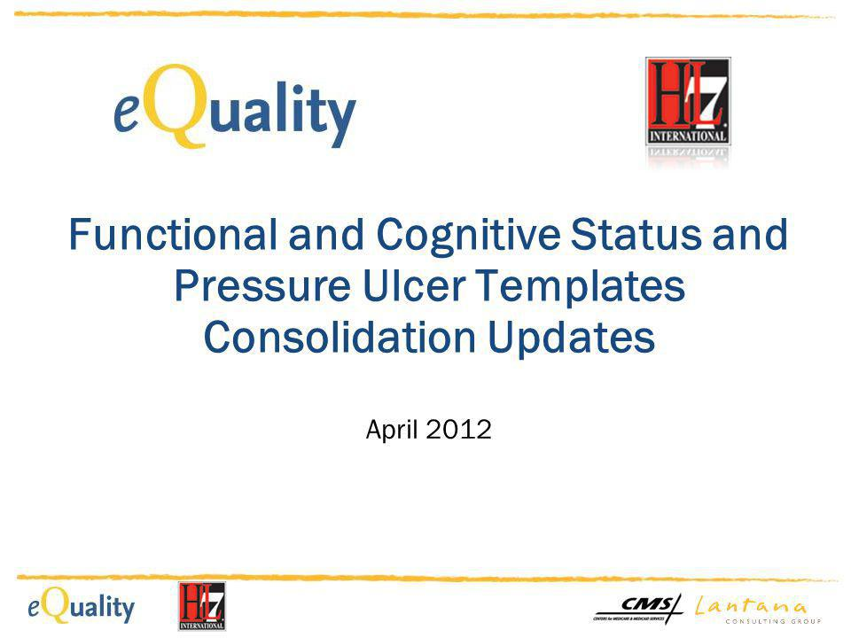 Functional and Cognitive Status and Pressure Ulcer Templates Consolidation Updates April 2012