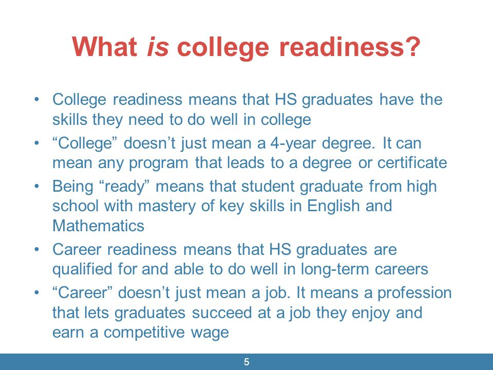 """What is college readiness? College readiness means that HS graduates have the skills they need to do well in college """"College"""" doesn't just mean a 4-y"""