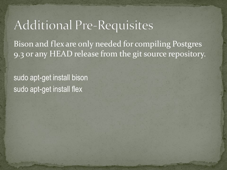Bison and flex are only needed for compiling Postgres 9.3 or any HEAD release from the git source repository.