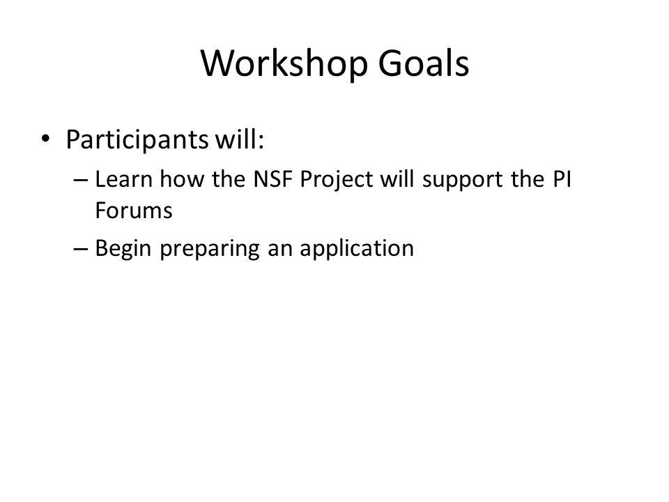 Workshop Goals Participants will: – Learn how the NSF Project will support the PI Forums – Begin preparing an application