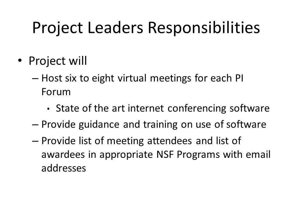 Project Leaders Responsibilities Project will – Host six to eight virtual meetings for each PI Forum State of the art internet conferencing software – Provide guidance and training on use of software – Provide list of meeting attendees and list of awardees in appropriate NSF Programs with email addresses