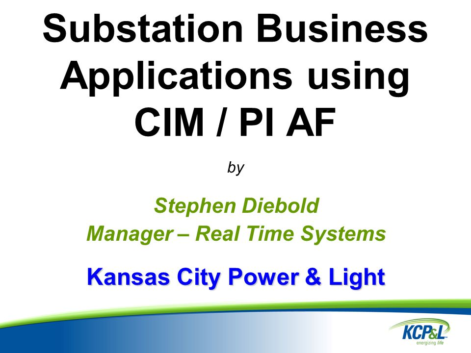Overview of KCP&L CIM / PI AF Project A Convergence of Opportunities Main Goal Situation Without Project Closing the Loop Asset-Related Applications Applications Interoperability Test Project Status Questions Agenda