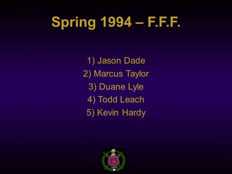 Spring 1994 – F.F.F. 1) Jason Dade 2) Marcus Taylor 3) Duane Lyle 4) Todd Leach 5) Kevin Hardy
