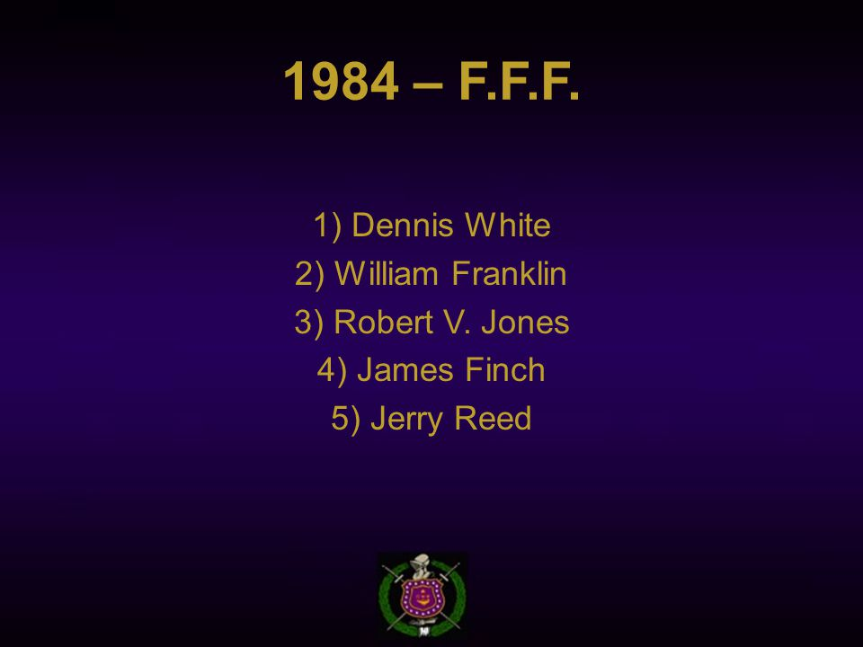 1984 – F.F.F. 1) Dennis White 2) William Franklin 3) Robert V. Jones 4) James Finch 5) Jerry Reed
