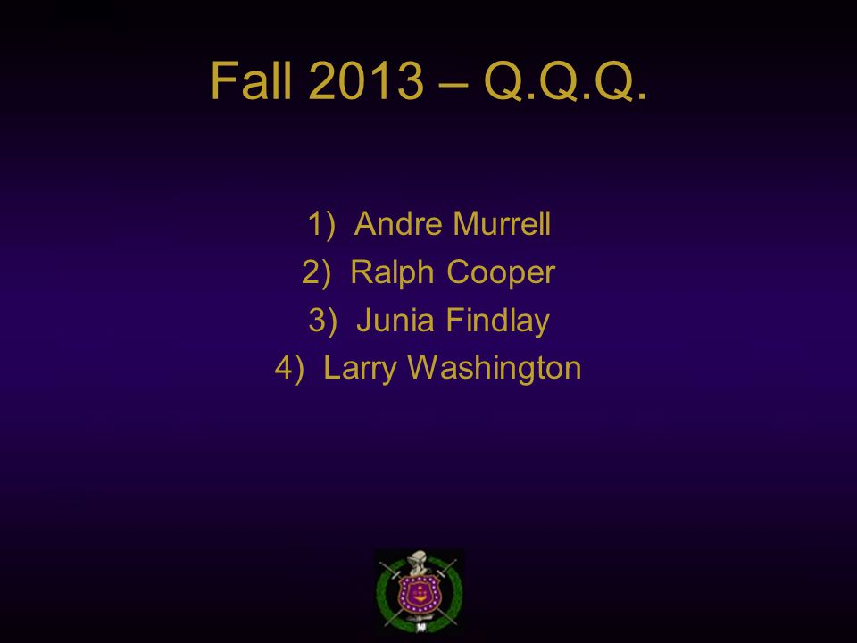 Fall 2013 – Q.Q.Q.  Andre Murrell  Ralph Cooper  Junia Findlay  Larry Washington
