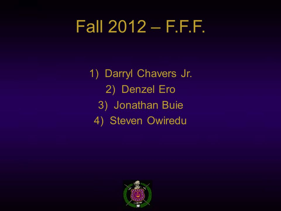 Fall 2012 – F.F.F.  Darryl Chavers Jr.  Denzel Ero  Jonathan Buie  Steven Owiredu