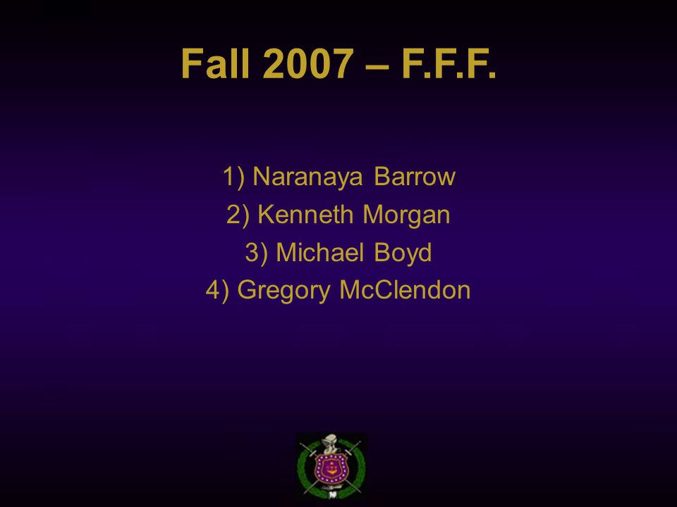 Fall 2007 – F.F.F. 1) Naranaya Barrow 2) Kenneth Morgan 3) Michael Boyd 4) Gregory McClendon