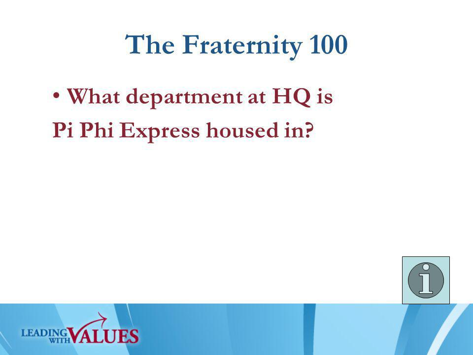 What department at HQ is Pi Phi Express housed in? The Fraternity 100